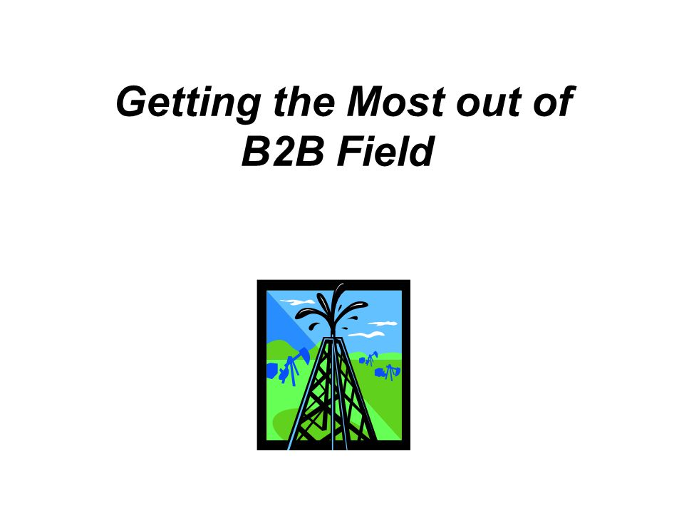 Getting the Most out of B2B Field