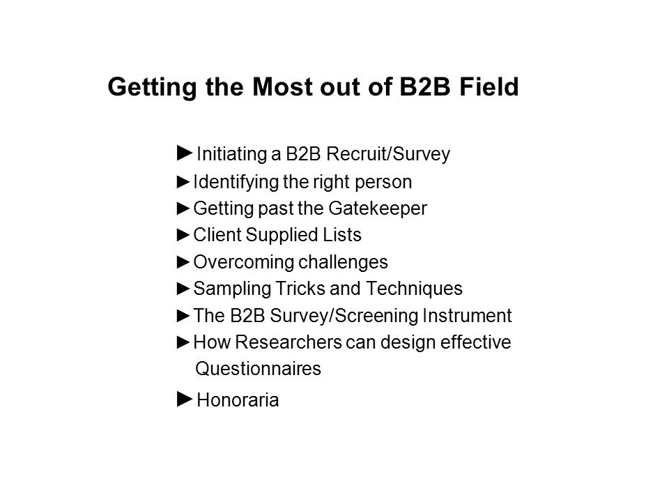 Initiating a B2B Recruit/Survey Teamwork Clear objectives for the Study Clearly identify the person needed and responsibilities Briefing – the MOST important part Why.
