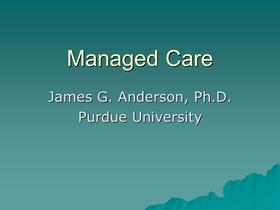 Managed Care James G. Anderson, Ph.D. Purdue University