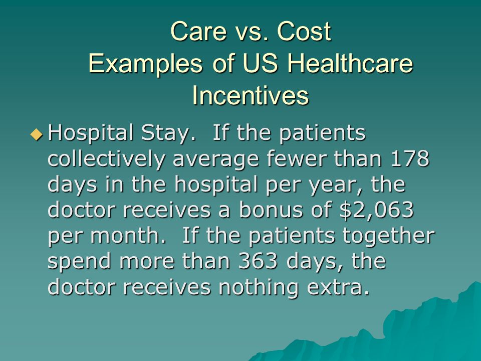 Care vs. Cost Examples of US Healthcare Incentives  Hospital Stay.