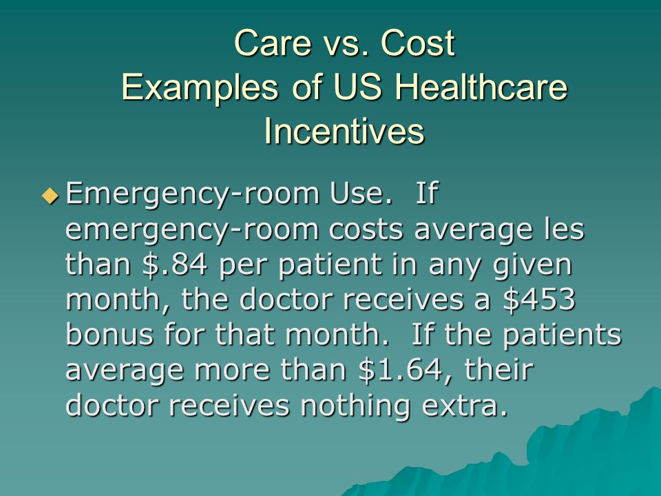 Care vs. Cost Examples of US Healthcare Incentives  Emergency-room Use.