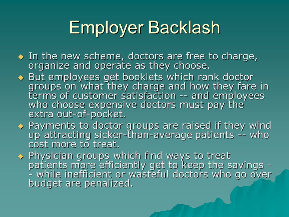 Employer Backlash  In the new scheme, doctors are free to charge, organize and operate as they choose.