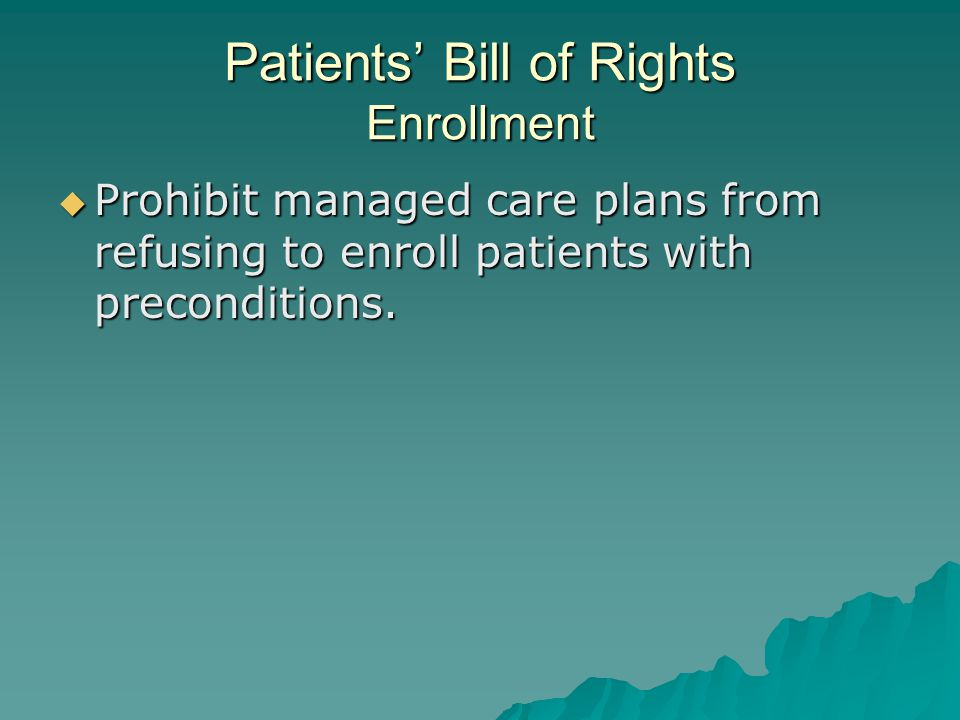 Patients' Bill of Rights Enrollment  Prohibit managed care plans from refusing to enroll patients with preconditions.