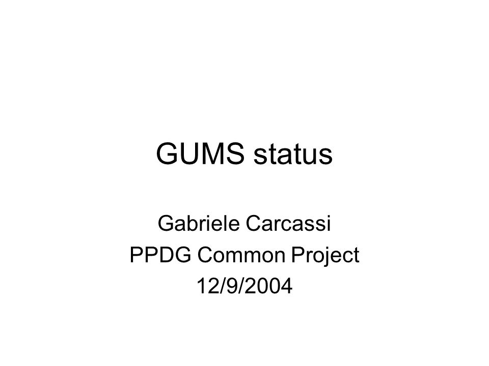 GUMS status Gabriele Carcassi PPDG Common Project 12/9/2004