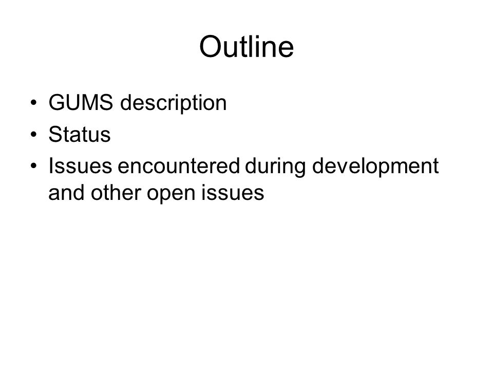 Outline GUMS description Status Issues encountered during development and other open issues