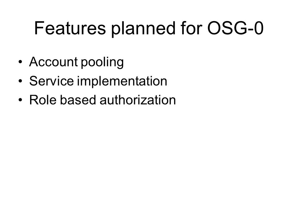 Features planned for OSG-0 Account pooling Service implementation Role based authorization