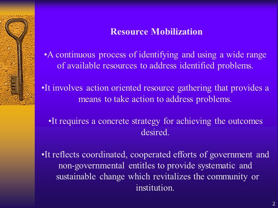 2 Resource Mobilization A continuous process of identifying and using a wide range of available resources to address identified problems.