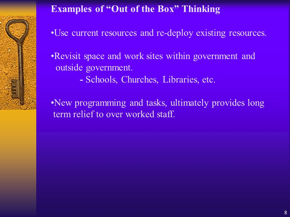 8 Examples of Out of the Box Thinking Use current resources and re-deploy existing resources.