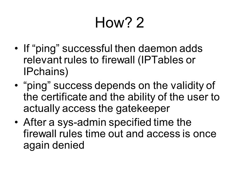 "How? 2 If ""ping"" successful then daemon adds relevant rules to firewall (IPTables or IPchains) ""ping"" success depends on the validity of the certifica"
