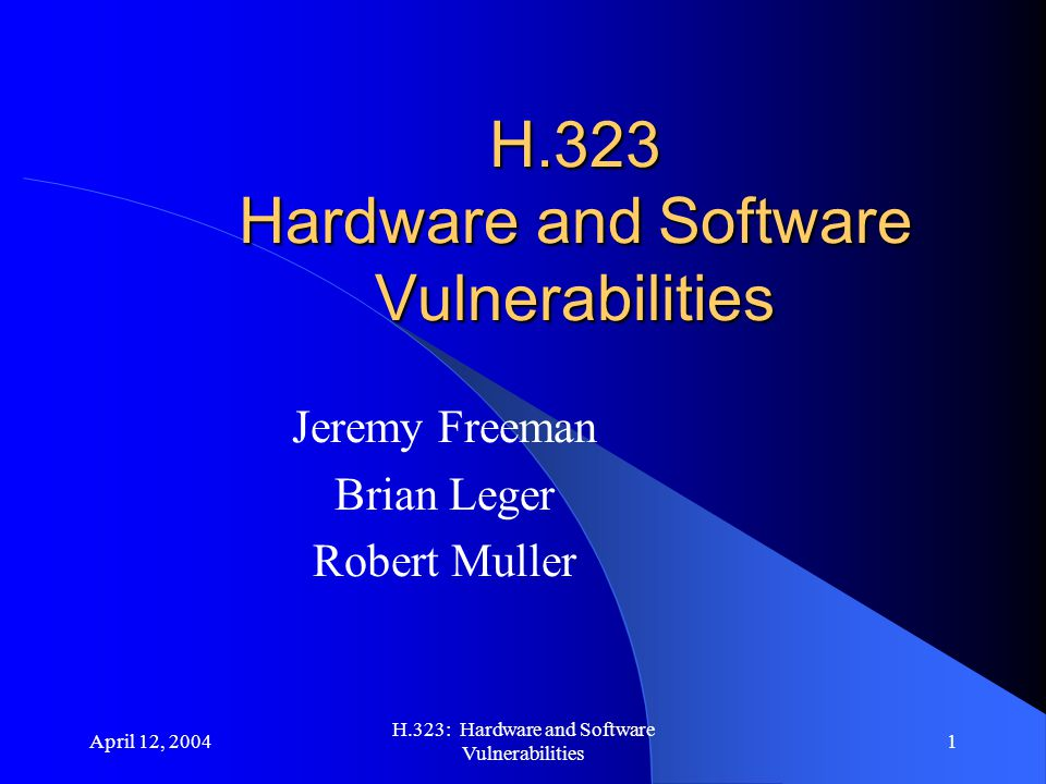 April 12, 2004 H.323: Hardware and Software Vulnerabilities 32 Vendor products w/problems TandBerg, Cisco, Polycom, and Intel to name a few.