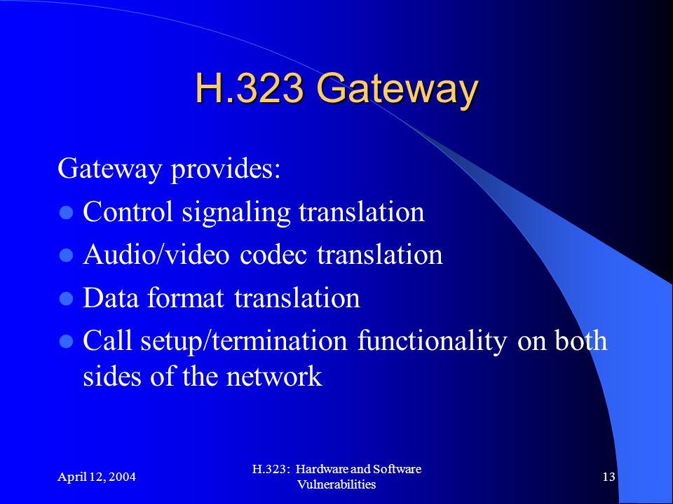April 12, 2004 H.323: Hardware and Software Vulnerabilities 13 H.323 Gateway Gateway provides: Control signaling translation Audio/video codec transla