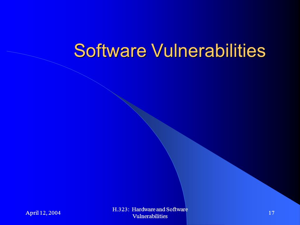 April 12, 2004 H.323: Hardware and Software Vulnerabilities 17 Software Vulnerabilities