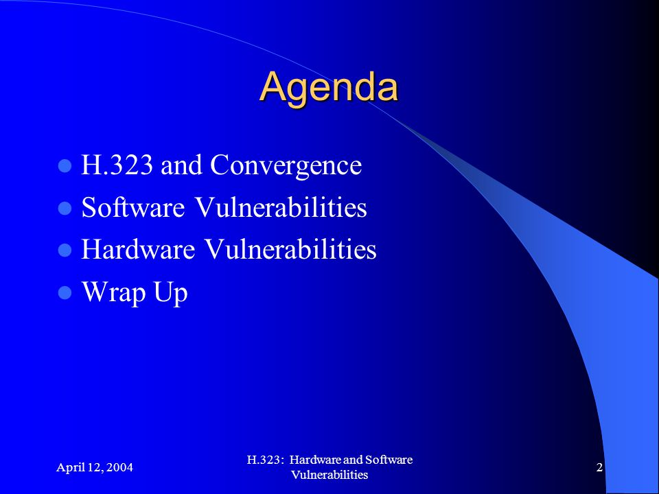 April 12, 2004 H.323: Hardware and Software Vulnerabilities 13 H.323 Gateway Gateway provides: Control signaling translation Audio/video codec translation Data format translation Call setup/termination functionality on both sides of the network
