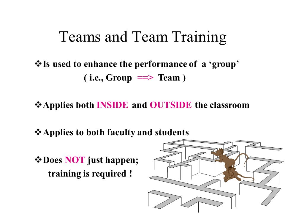 vIs used to enhance the performance of a 'group' ( i.e., Group ==> Team ) vApplies both INSIDE and OUTSIDE the classroom vApplies to both faculty and