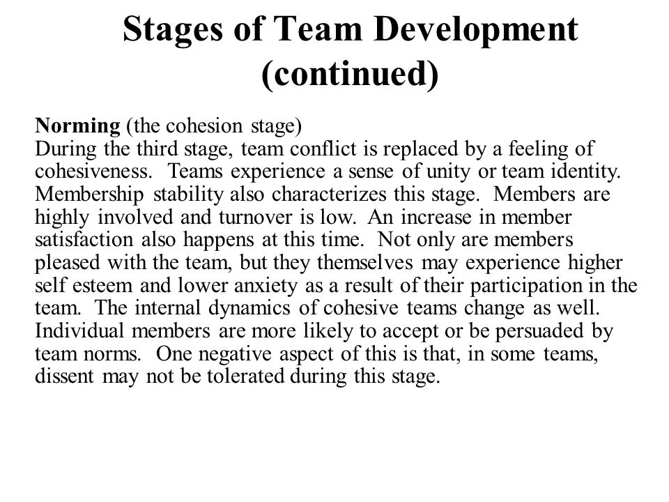 Norming (the cohesion stage) During the third stage, team conflict is replaced by a feeling of cohesiveness. Teams experience a sense of unity or team