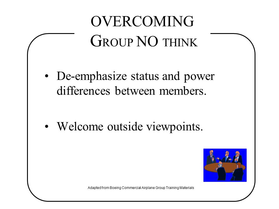 De-emphasize status and power differences between members. Welcome outside viewpoints. Adapted from Boeing Commercial Airplane Group Training Material