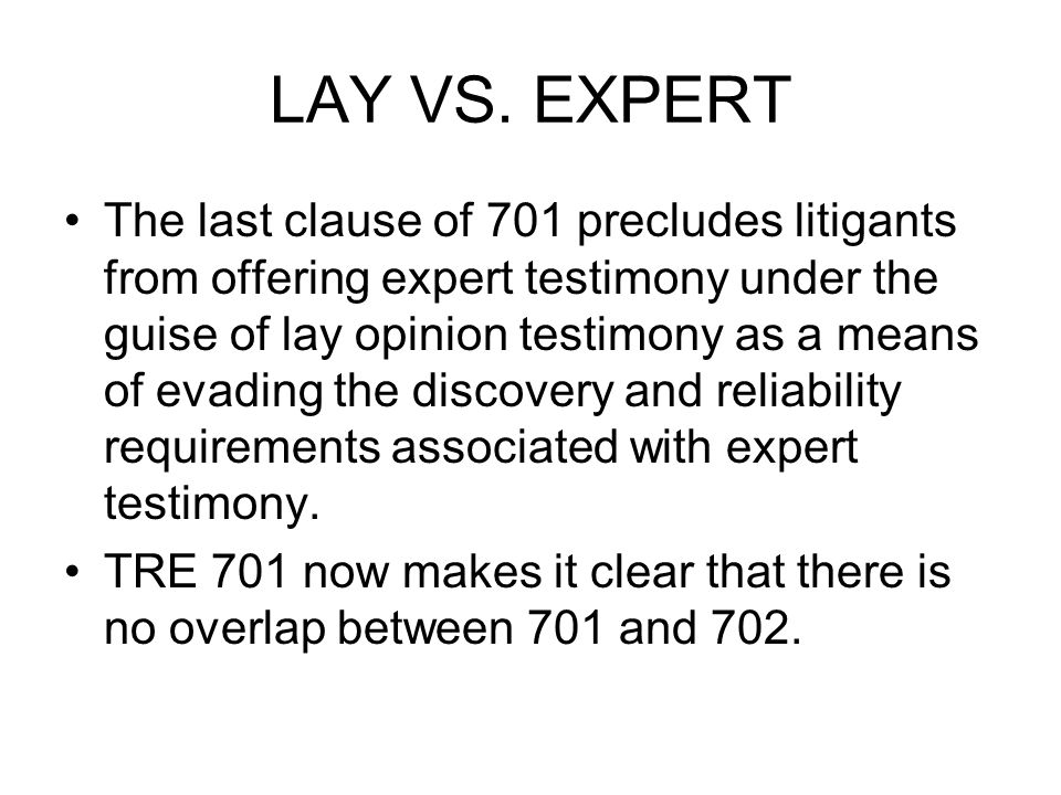 LAY VS. EXPERT The last clause of 701 precludes litigants from offering expert testimony under the guise of lay opinion testimony as a means of evadin