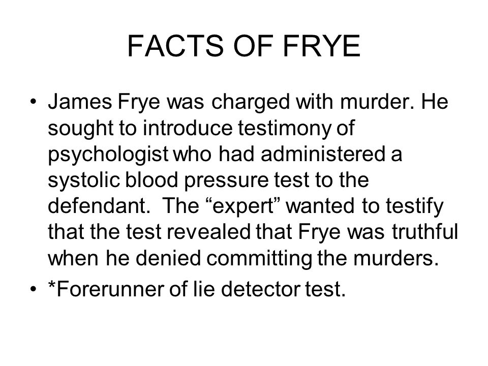 FACTS OF FRYE James Frye was charged with murder.