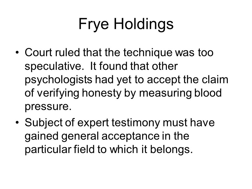 Frye Holdings Court ruled that the technique was too speculative.