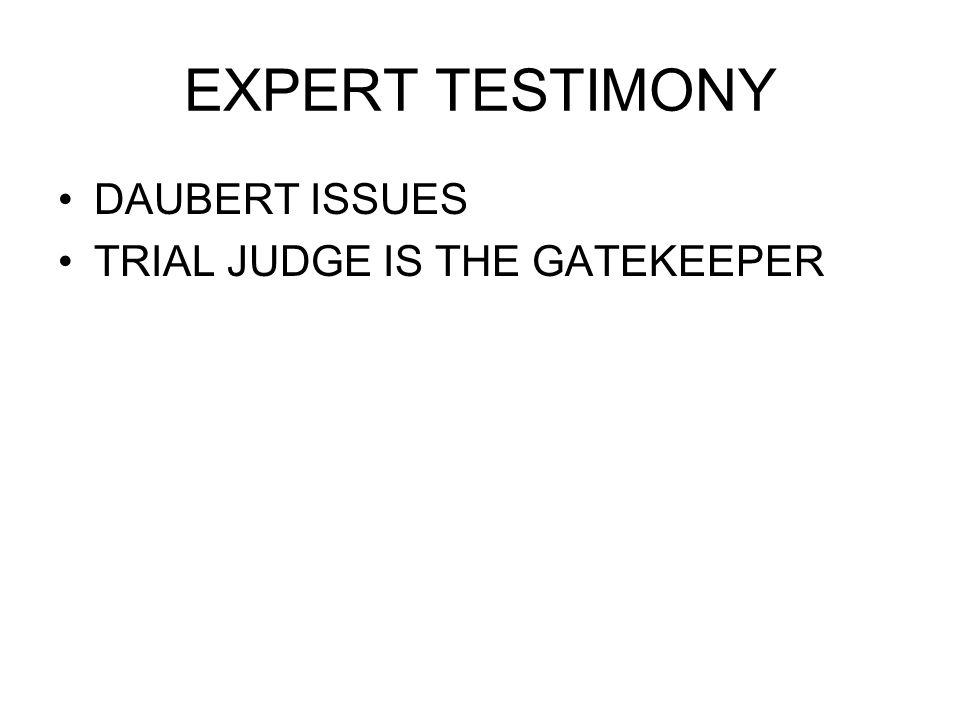 EXPERT TESTIMONY DAUBERT ISSUES TRIAL JUDGE IS THE GATEKEEPER