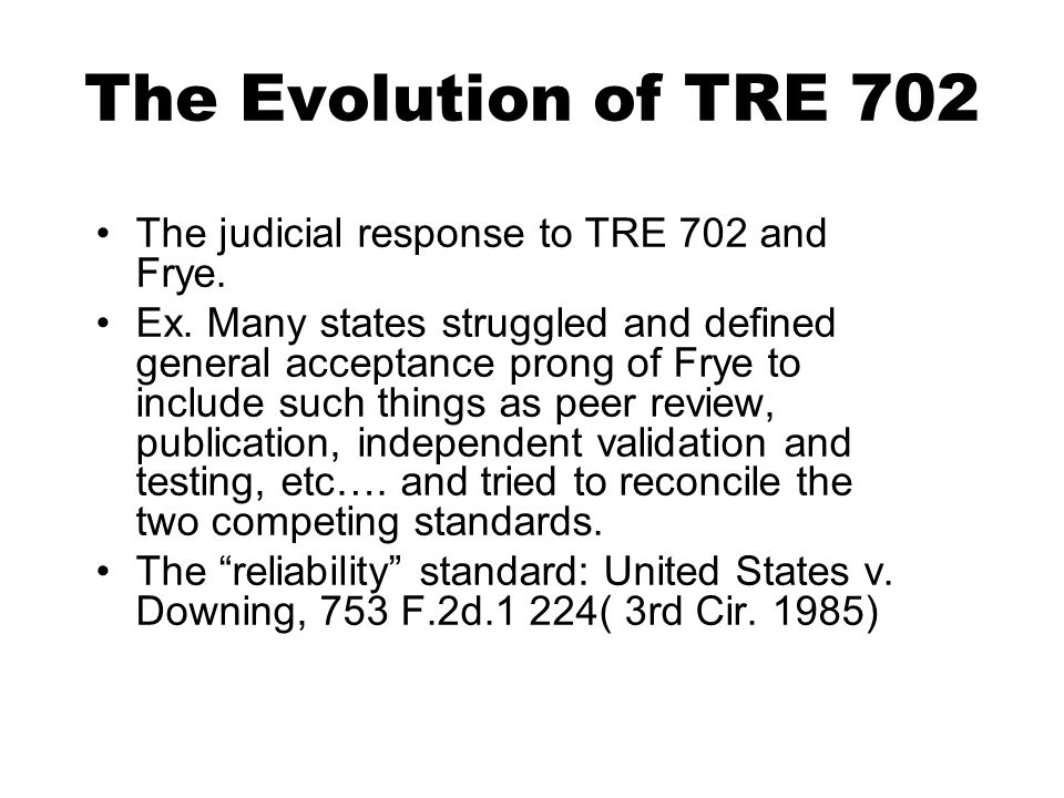 The Evolution of TRE 702 The judicial response to TRE 702 and Frye.