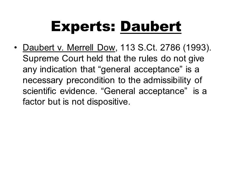 Experts: Daubert Daubert v.Merrell Dow, 113 S.Ct.