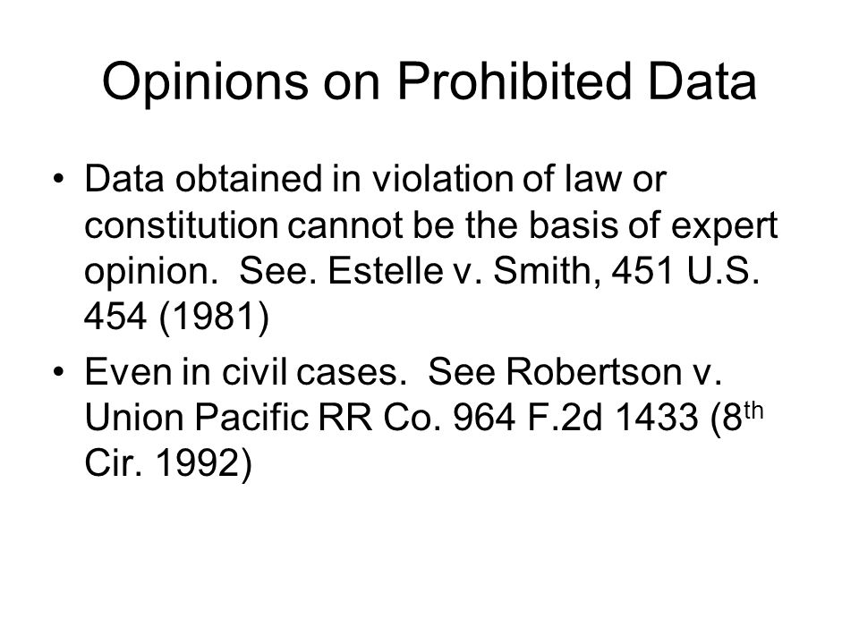 Opinions on Prohibited Data Data obtained in violation of law or constitution cannot be the basis of expert opinion.