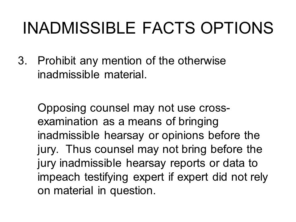 INADMISSIBLE FACTS OPTIONS 3.Prohibit any mention of the otherwise inadmissible material.