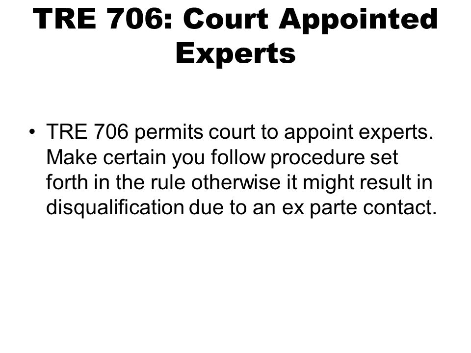 TRE 706: Court Appointed Experts TRE 706 permits court to appoint experts.