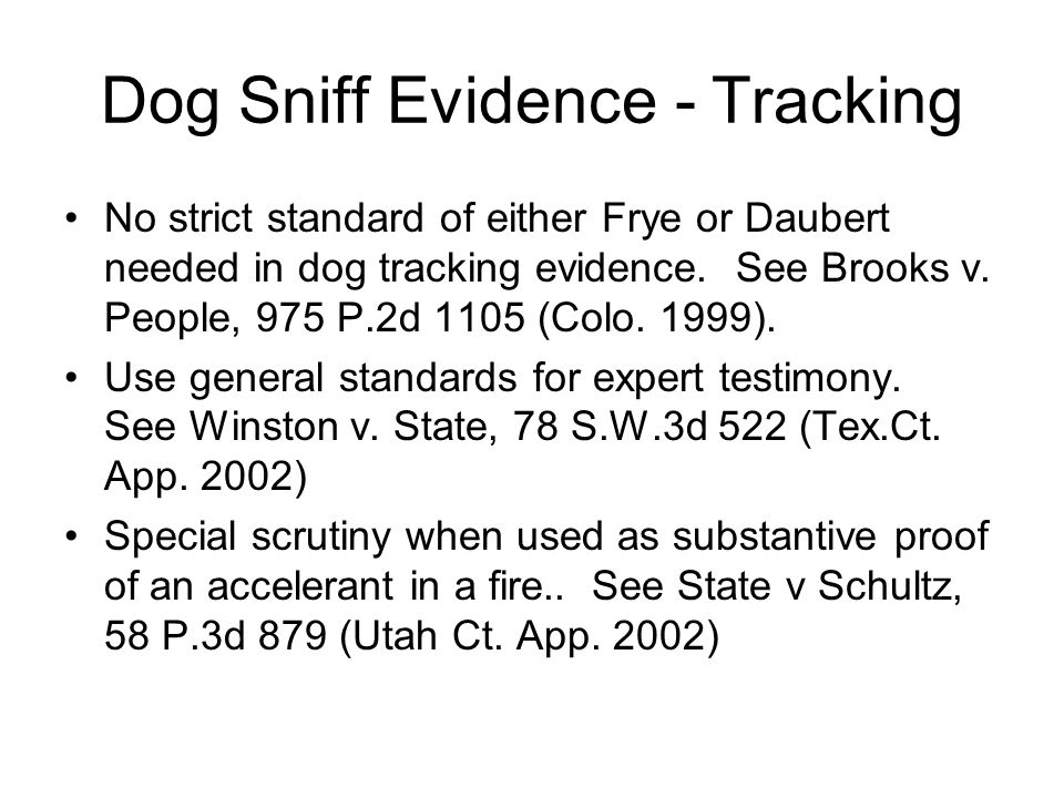 Dog Sniff Evidence - Tracking No strict standard of either Frye or Daubert needed in dog tracking evidence.