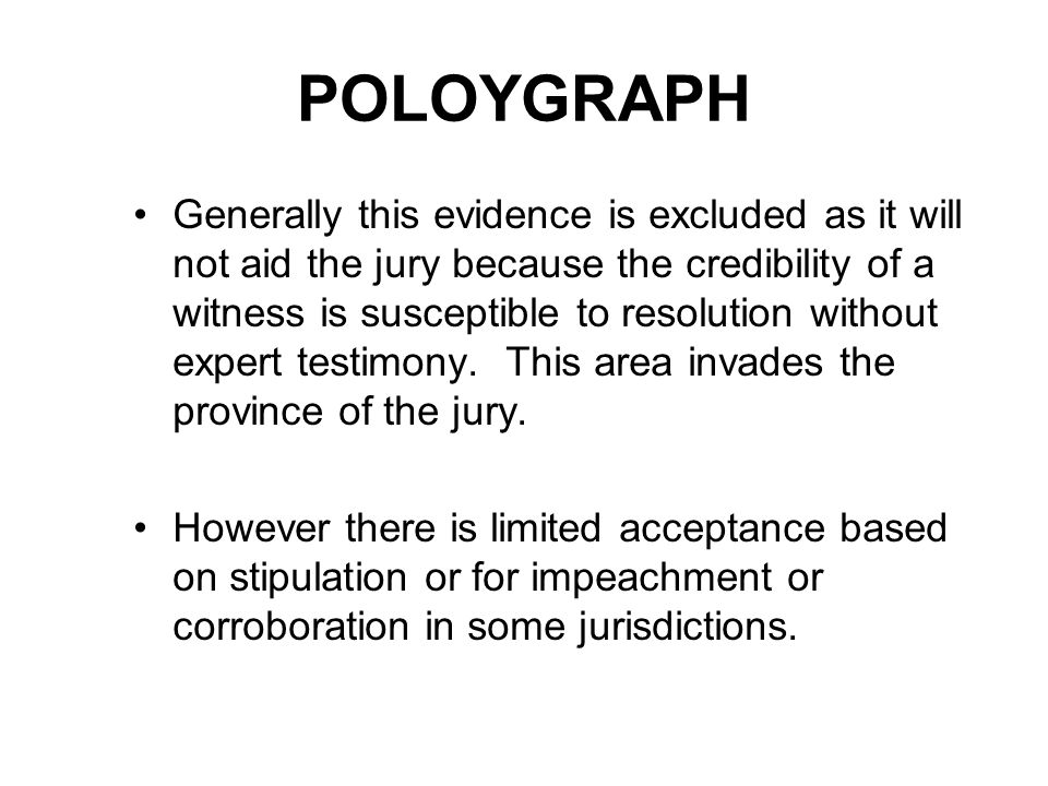 POLOYGRAPH Generally this evidence is excluded as it will not aid the jury because the credibility of a witness is susceptible to resolution without expert testimony.