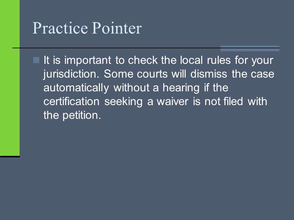 Practice Pointer It is important to check the local rules for your jurisdiction.