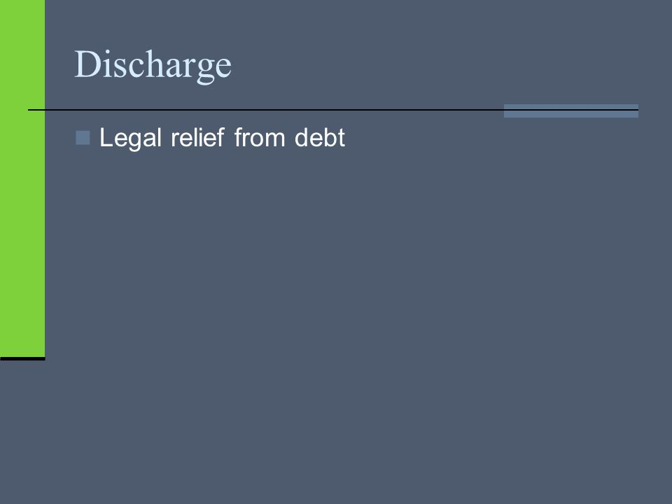 Discharge Legal relief from debt
