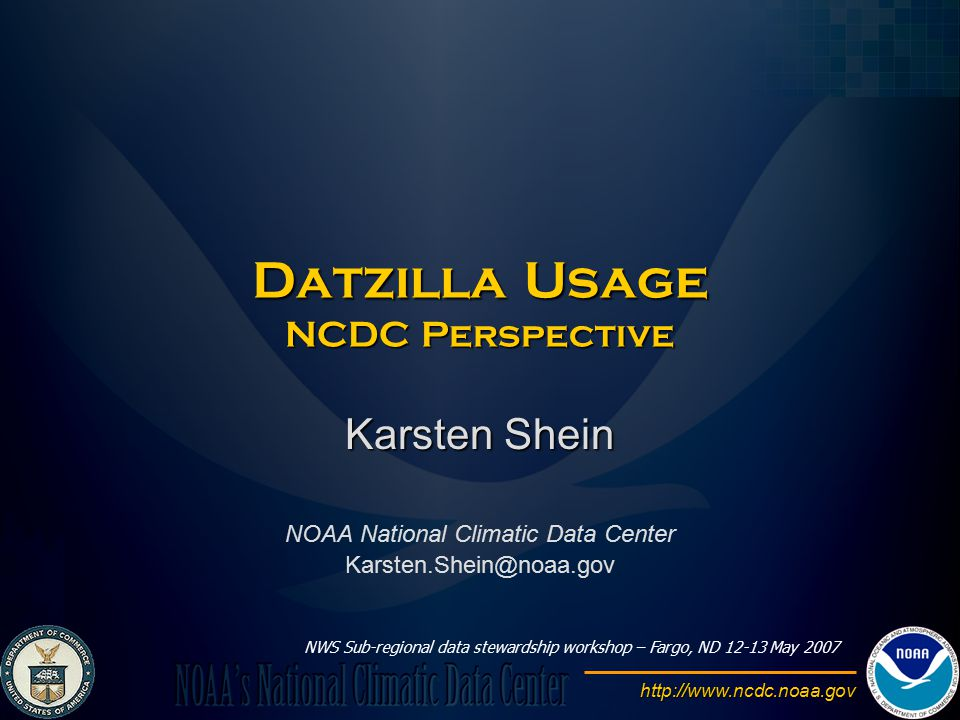 http://www.ncdc.noaa.gov Datzilla Usage NCDC Perspective Karsten Shein NOAA National Climatic Data Center Karsten.Shein@noaa.gov NWS Sub-regional data stewardship workshop – Fargo, ND 12-13 May 2007
