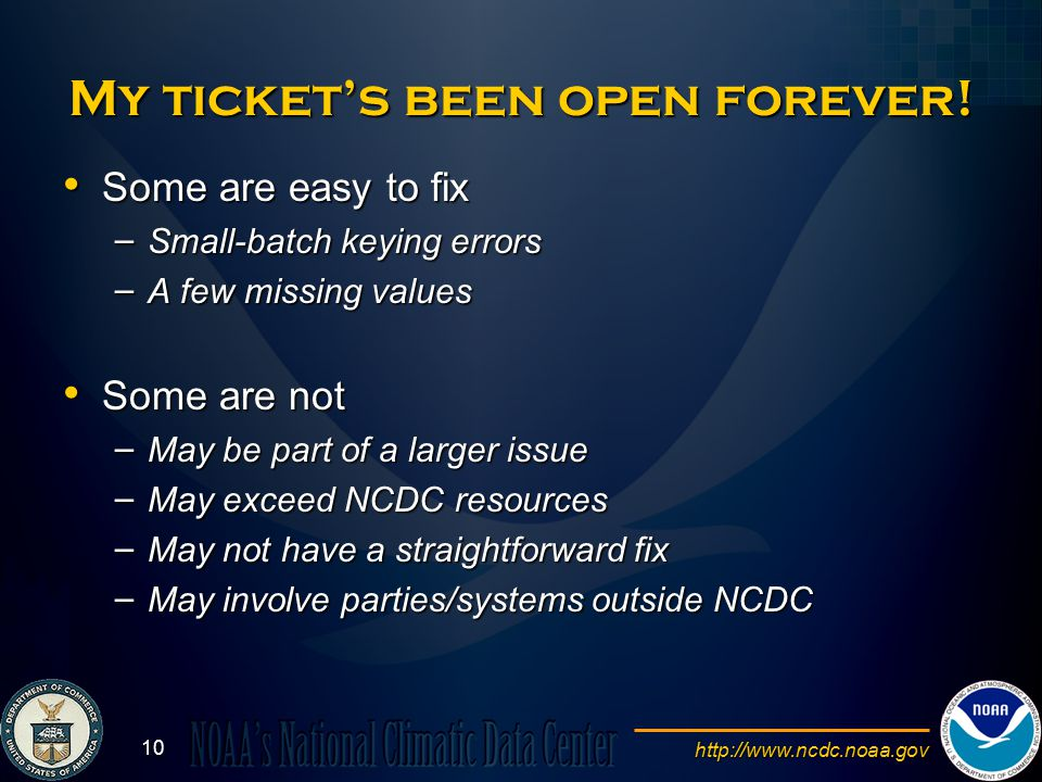 http://www.ncdc.noaa.gov 10 My ticket's been open forever.