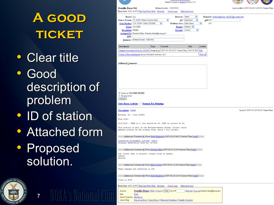 http://www.ncdc.noaa.gov 8 A bad ticket Vague title Vague title Vague description of problem Vague description of problem No ID of specific station, element, date No ID of specific station, element, date No supporting material No supporting material No suggested fix No suggested fix Hunches Hunches Data corrections Data corrections