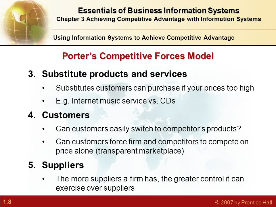 1.8 © 2007 by Prentice Hall 3.Substitute products and services Substitutes customers can purchase if your prices too high E.g.