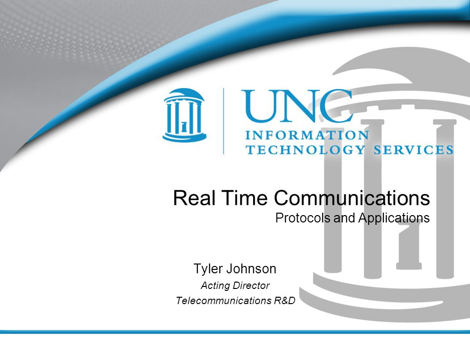 Real Time Communications Protocols and Applications Tyler Johnson Acting Director Telecommunications R&D