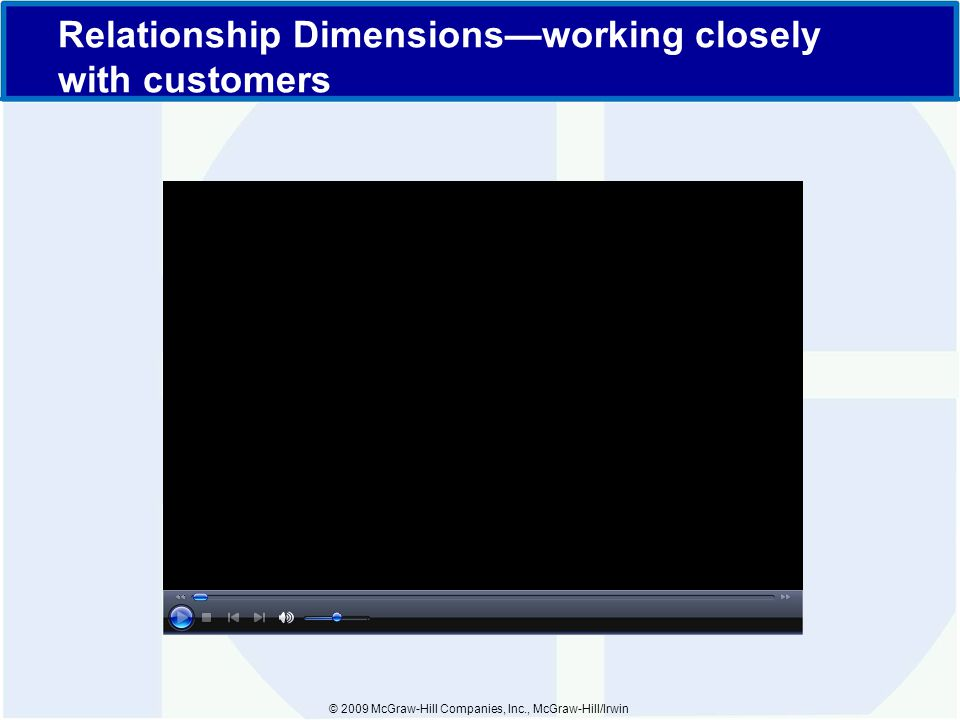 © 2009 McGraw-Hill Companies, Inc., McGraw-Hill/Irwin Relationship Dimensions—working closely with customers