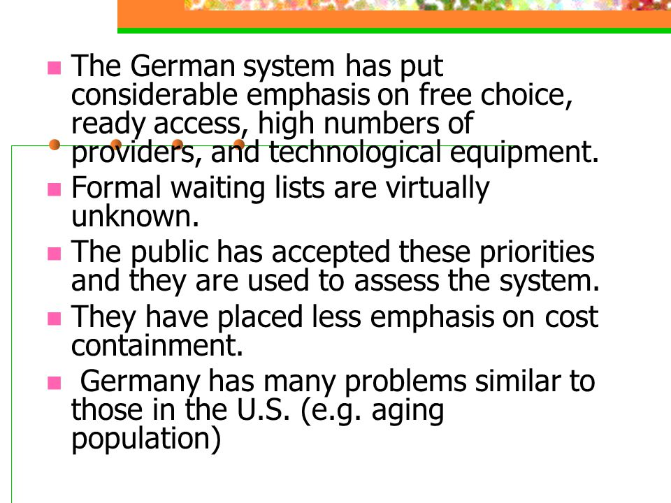 The German system has put considerable emphasis on free choice, ready access, high numbers of providers, and technological equipment. Formal waiting l