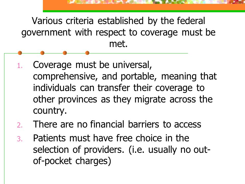 Various criteria established by the federal government with respect to coverage must be met. 1. Coverage must be universal, comprehensive, and portabl