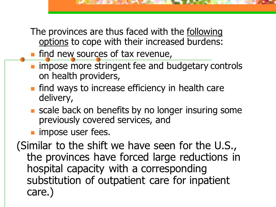 The provinces are thus faced with the following options to cope with their increased burdens: find new sources of tax revenue, impose more stringent f