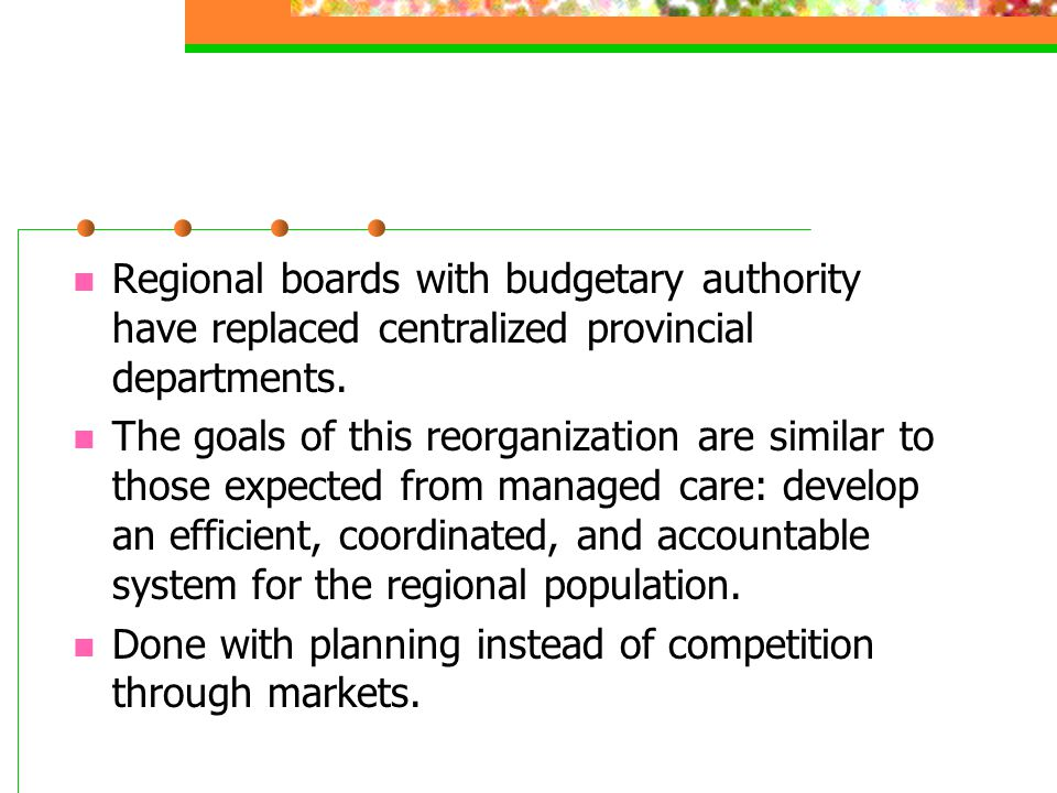 Regional boards with budgetary authority have replaced centralized provincial departments. The goals of this reorganization are similar to those expec