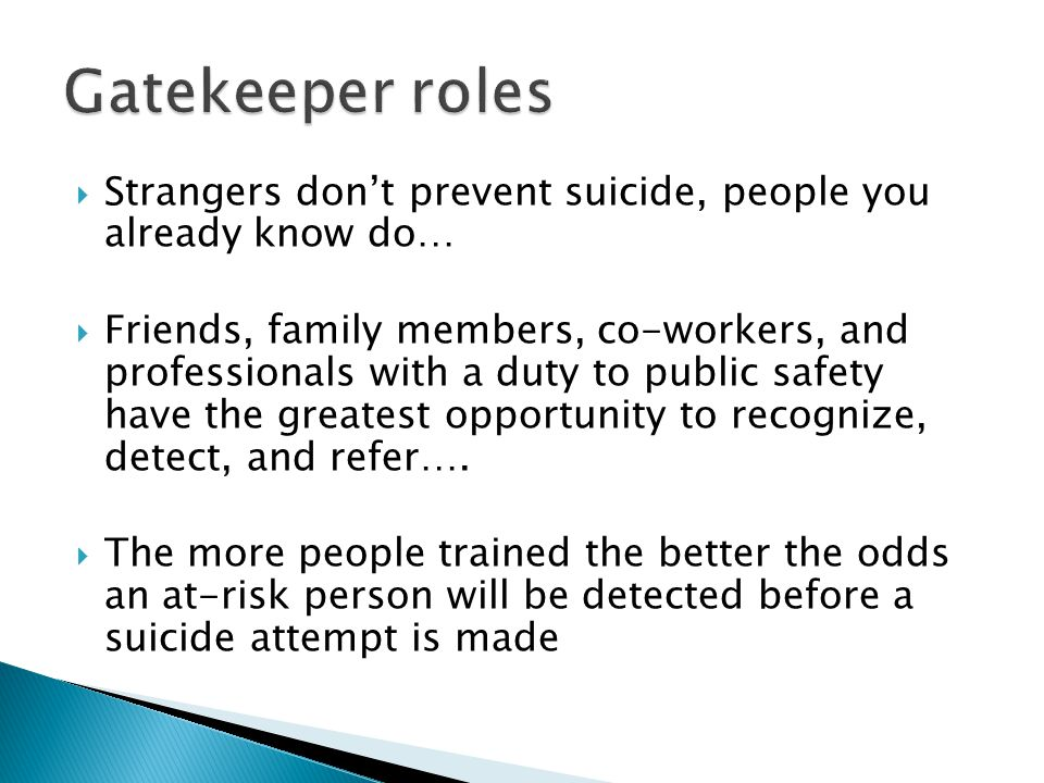  Strangers don't prevent suicide, people you already know do…  Friends, family members, co-workers, and professionals with a duty to public safety h
