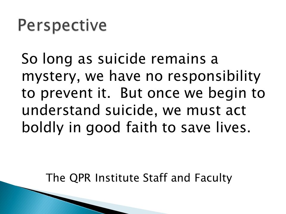 QPR Gatekeeper Training for Suicide Prevention is the most widely taught basic suicide prevention program in the United States.