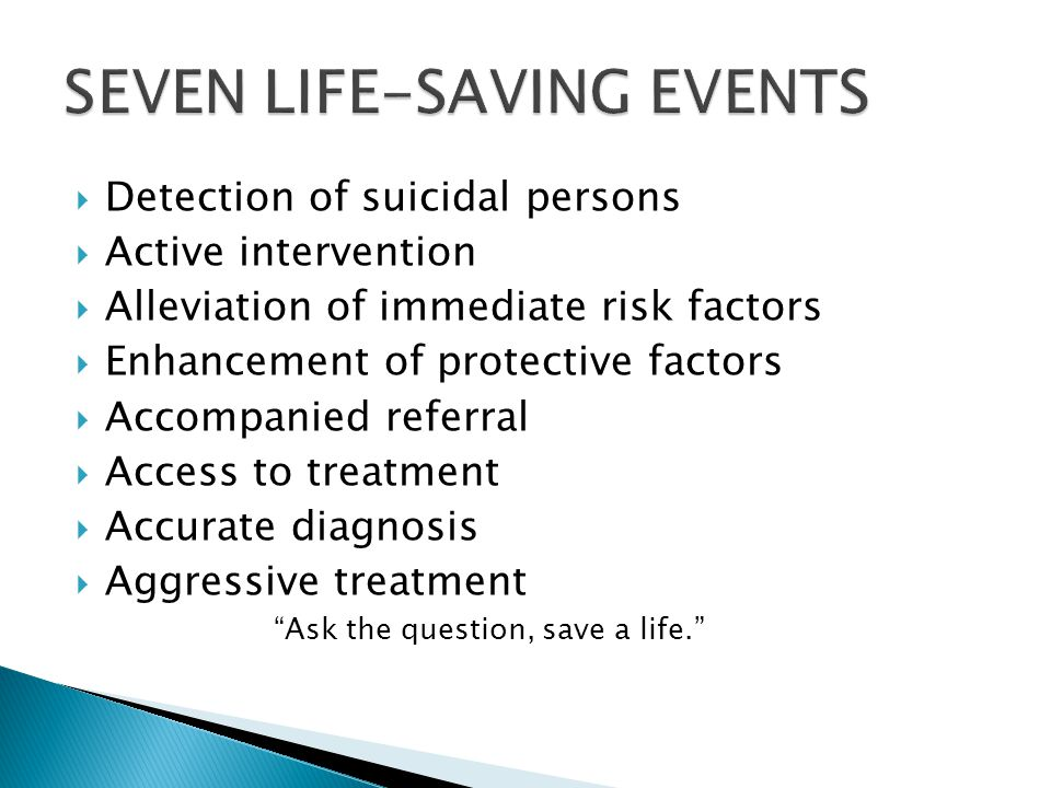  Detection of suicidal persons  Active intervention  Alleviation of immediate risk factors  Enhancement of protective factors  Accompanied referr