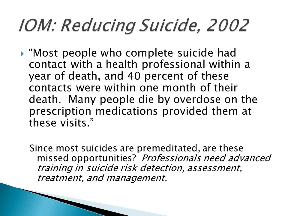 " ""Most people who complete suicide had contact with a health professional within a year of death, and 40 percent of these contacts were within one mo"