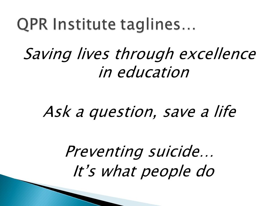 Saving lives through excellence in education Ask a question, save a life Preventing suicide… It's what people do