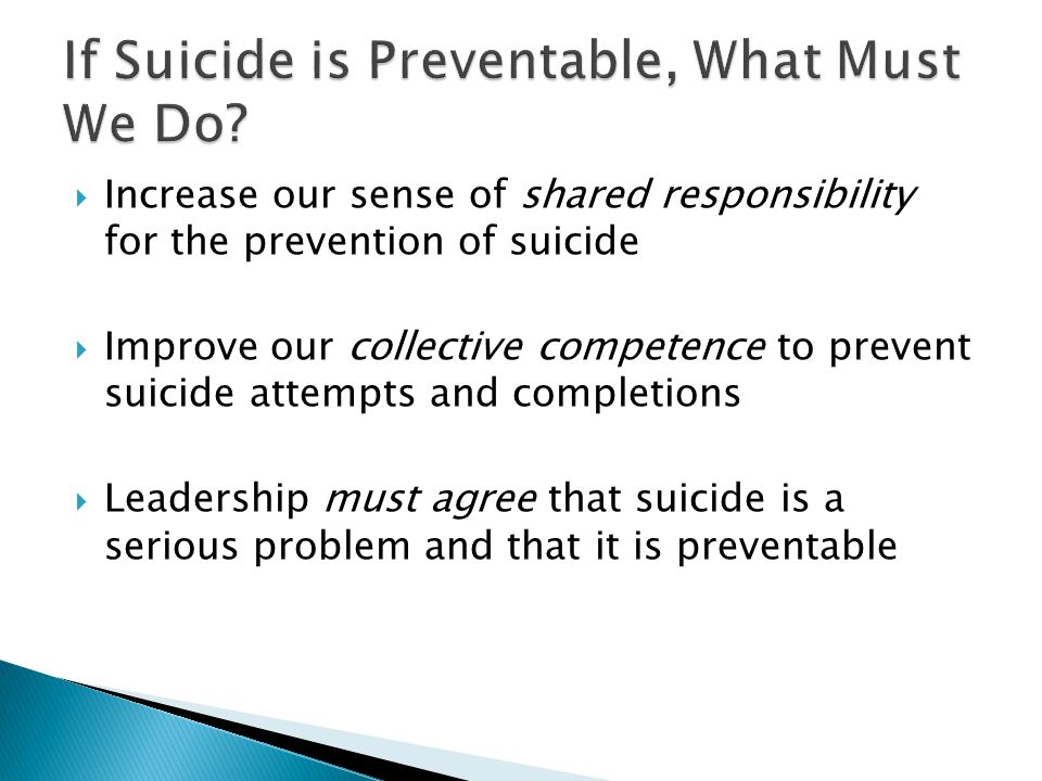  Detection of suicidal persons  Active intervention  Alleviation of immediate risk factors  Enhancement of protective factors  Accompanied referral  Access to treatment  Accurate diagnosis  Aggressive treatment Ask the question, save a life.