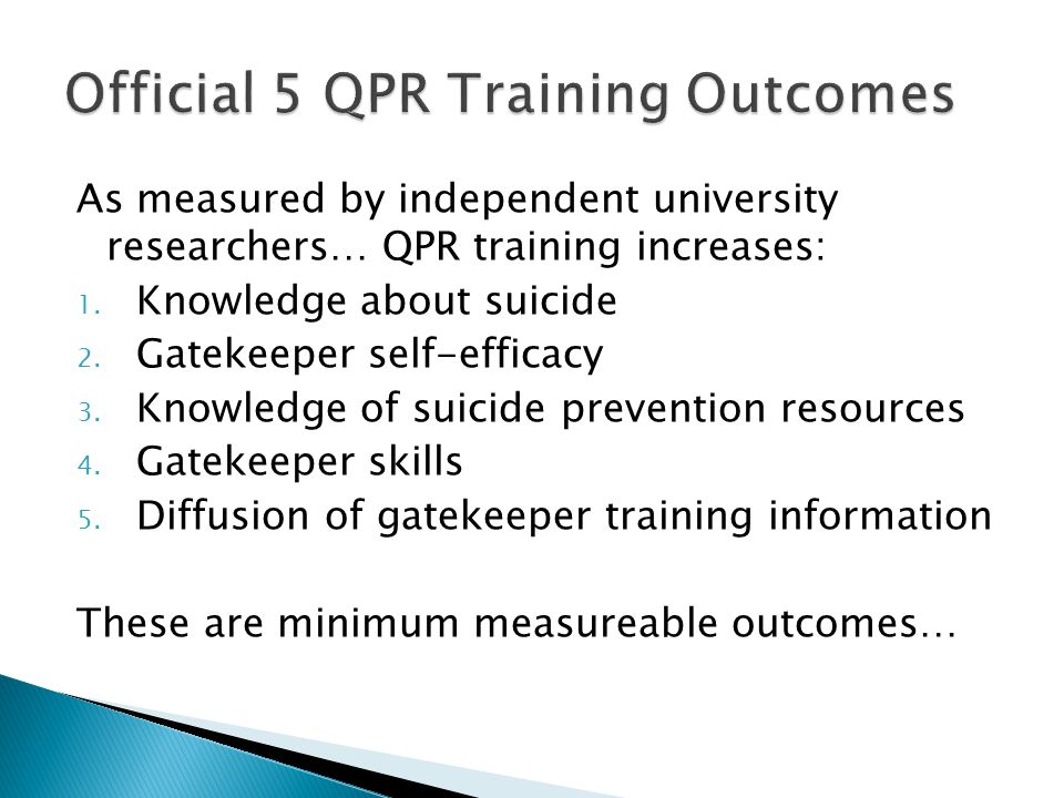  Train as many people as possible to recognize symptoms of distress and direct and indirect suicide warning signs and to take quick action to intervene  QPR training gives people the knowledge, skills, and – most importantly – the permission and courage to reach out to those in distress….